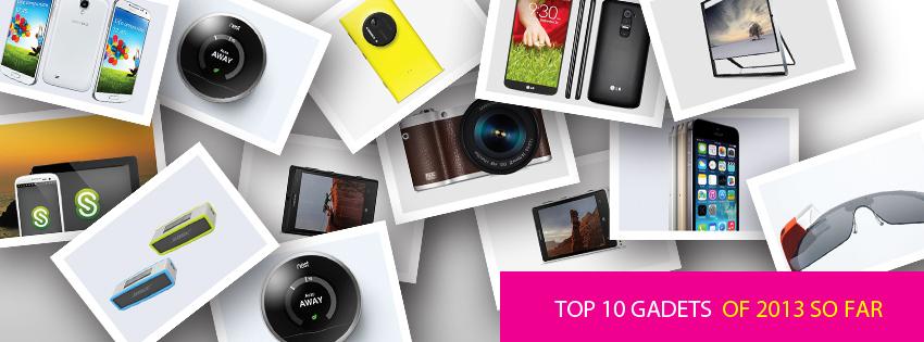 Top 10 Gadgets Of 2013 So Far