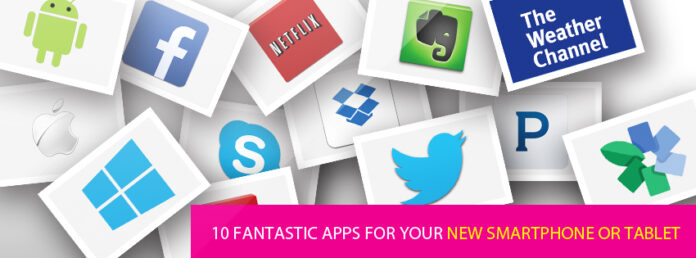 10 fantastic apps for your new Smartphone or Tablet